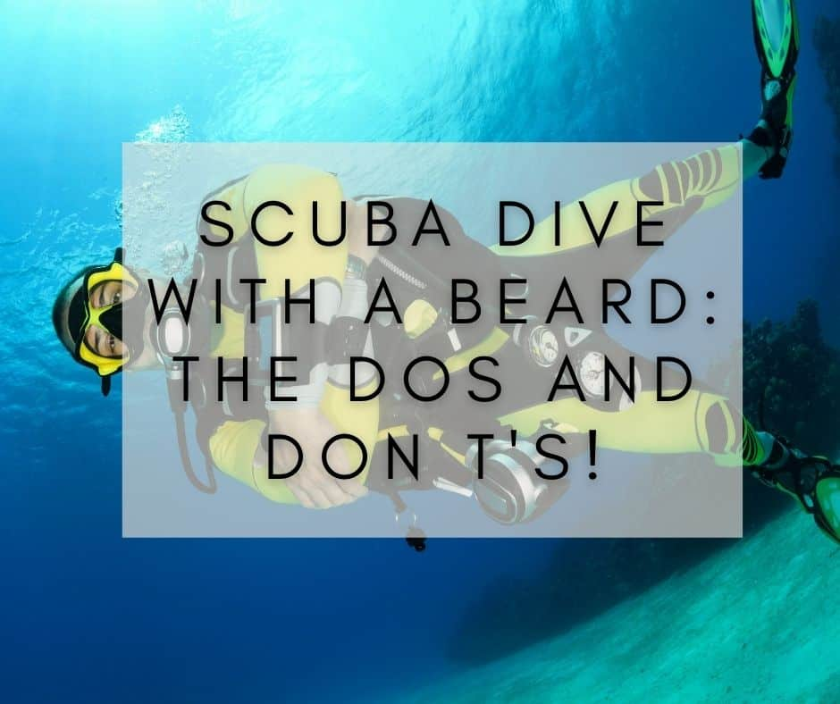 Scuba dive with a beard_ The dos and don t's!