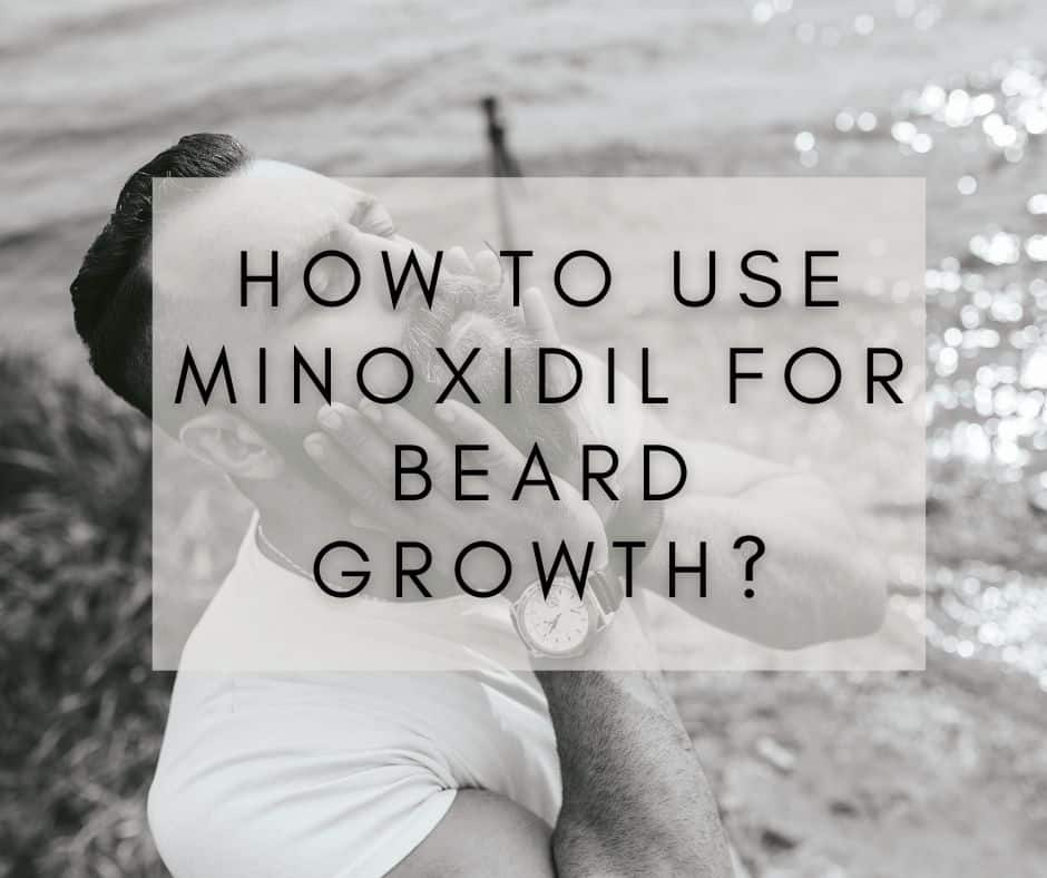 How to use minoxidil for beard growth?