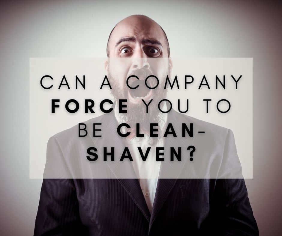 Can a company force you to be clean-shaven.