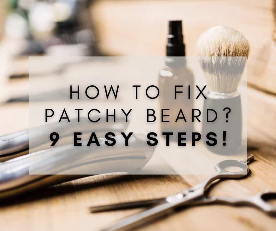 How To Fix Patchy Beard 9 Easy Steps!