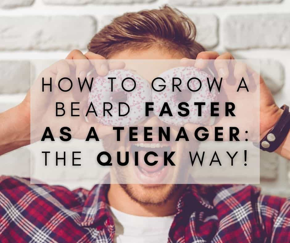 How to Grow a Beard Faster As a Teenager: The QUICK Way!