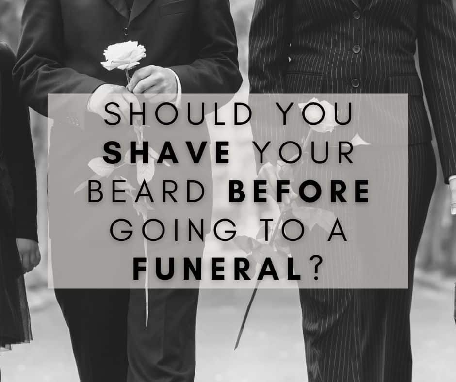 Should you shave your beard before going to a funeral