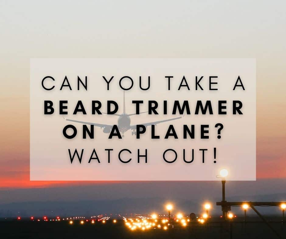 Can You Take A Beard Trimmer On A Plane?